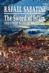 The Sword of Islam and Other Tales of Adventure - Rafael Sabatini