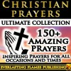 CHRISTIAN PRAYER ULTIMATE COLLECTION - Prayers, Devotionals, Bible Verses, and Scripture Texts and Verse to help Christians pray and connect to God and Jesus Christ PLUS Hymns and Songs - Father Michael Bonham