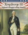 King George III: England's Struggle to Keep America - Steve Roberts