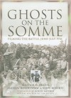 Ghosts on the Somme: Filming the Battle, June-July 1916 - Alastair H. Fraser, Steve Roberts, Andrew Robertshaw