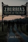 Z-Burbia 3: Estate of the Dead - Jake Bible