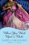When You Wish Upon A Duke: Wylder Sisters Book 1 (Eternal Romance) (Wylder Sisters: Eternal Romance) - Isabella Bradford