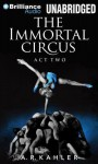 The Immortal Circus: Act Two - A.R. Kahler, Amy McFadden