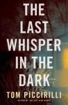 The Last Whisper in the Dark - Tom Piccirilli