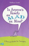 Is Anyone's Family As Mad As Mine?: A Survival Guide For Teenagers - Kathryn Lamb