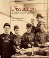 Dissection: Photographs of a Rite of Passage in American Medicine 1880-1930 - John Harley Warner, James M. Edmonson