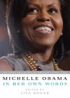 Michelle Obama in her Own Words - Michelle Obama, Lisa Rogak