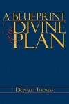 A Blueprint of the Divine Plan - Donald Thomas