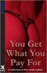 You Get What You Pay For - Sommer Marsden, Kate Dominic, Landon Dixon, Poppy Drew, J. Smith, Miranda Forbes