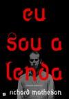 Eu Sou a Lenda - Richard Matheson, Fernando Ribeiro, David Soares