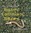 Squirm, Earthworm, Squirm! - Dana Meachen Rau