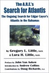 The A.R.E.'s Search for Atlantis: The Ongoing Search for Edgar Cayce's Atlantis in the Bahamas - Gregory L. Little, Lora Little