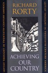 Achieving Our Country: Leftist Thought in Twentieth-century America - Richard M. Rorty