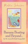 Banana Boating and Beyond.. - Robin Johnson