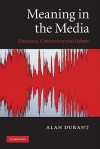 Meaning in the Media: Discourse, Controversy and Debate - Alan Durant