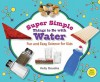 Super Simple Things to Do with Water: Fun and Easy Science for Kids - Kelly Doudna