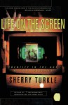 Life on the Screen: Identity in the Age of the Internet - Sherry Turkle