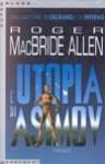 L'Utopia di Asimov - Roger MacBride Allen, Antonella Pieretti