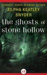 The Ghosts of Stone Hollow - Zilpha Keatley Snyder