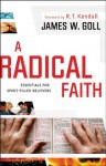 Radical Faith, A: Essentials for Spirit-Filled Believers - James W. Goll, R. Kendall