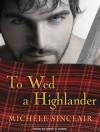 To Wed a Highlander - Michele Sinclair, Anne Flosnik