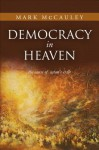 Democracy in Heaven: The Cause of Satan's Exile - Mark McCauley