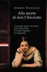 Alla morte di don Chisciotte - Andrés Trapiello, Roberta Bovaia