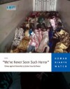 """""""We've Never Seen Such Horror"""": Crimes against Humanity by Syrian Security Forces - Human Rights Watch"""