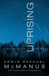 Uprising: A Revolution of the Soul - Erwin Raphael McManus