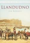 Llandudno in Old Photographs - Jim Roberts