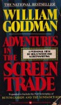 Adventures in the Screen Trade: A Personal View of Hollywood and Screenwriting - William Goldman