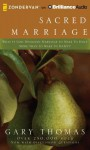 Sacred Marriage: What If God Designed Marriage to Make Us Holy More Than to Make Us Happy? (Audiocd) - Gary L. Thomas