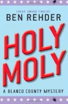 Holy Moly (Blanco County Mysteries) - Ben Rehder
