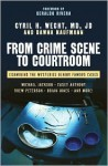 From Crime Scene to Courtroom: Examining the Mysteries Behind Famous Cases - Cyril H. Wecht