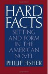 Hard Facts: Setting and Form in the American Novel - Philip Fisher