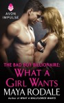 The Bad Boy Billionaire: What a Girl Wants - Maya Rodale