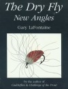 The Dry Fly: New Angles - Gary LaFontaine, Gretchen Grayum, R. Valentine Atkinson
