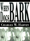 When Dogs Bark - Charles Harvey