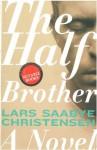 The Half Brother: A Novel - Lars Saabye Christensen, Kenneth Steven