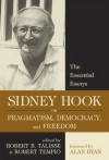Sidney Hook on Pragmatism, Democracy, and Freedom: The Essential Essays - Sidney Hook, Robert B. Talisse, Robert Tempio, Alan Ryan