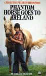 Phantom Horse Goes to Ireland - Christine Pullein-Thompson