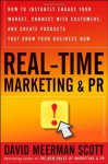 Real-Time Marketing and PR: How to Instantly Engage Your Market, Connect with Customers, and Create Products that Grow Your Business Now (Wiley Desktop Editions) - David Meerman Scott