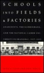 Schools into Fields and Factories: Anarchists, the Guomindang, and the National Labor University in Shanghai, 1927-1932 - Ming K. Chan, Arif Dirlik