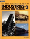 The Model Railroaders Guide to Industries Along the Track 2 - Jeff Wilson