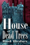 House of Dead Trees - Joseph Duncan, Rod Redux