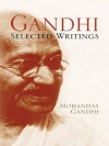 Gandhi: Selected Writings - Mohandas Gandhi, Alastair Duncan