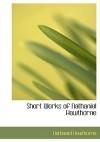 Short Works of Nathaniel Hawthorne - Nathaniel Hawthorne