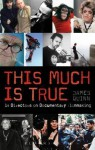 This Much Is True: 14 Directors on Documentary Filmmaking - James Quinn