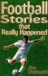 Football Stories That Really Happened - Alan MacDonald, Paul Dainton