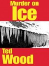 Murder on Ice - Ted Wood